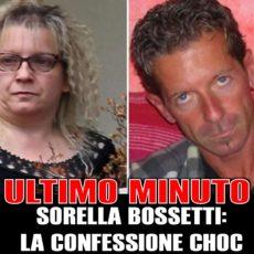 Sorella Bossetti confessa