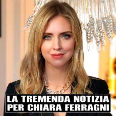 Tremenda notizia per Chiara Ferragni