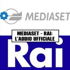 Mediaset – Rai: L'addio ufficiale
